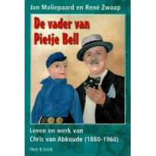 De vader van Pietje Bell Leven en werk van Chris van Abkoude (1880-1960)